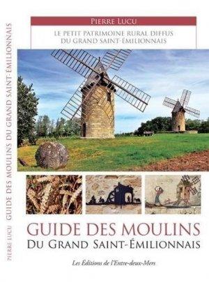 Guide des Moulins du Grand Saint-Emilionnais - de l'entre deux mers - 9782371570399 -