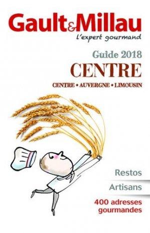 Guide Centre 2018 : Centre, Auvergne, Limousin : restos, artisans, 400 adresses gourmandes - gault et millau - 9782375570081 -