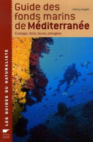 Guide des fonds marins de Méditerranée. Ecologie, Flore, Faune, Plongées - Delachaux et Niestlé - 9782603014356 -