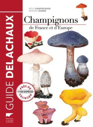 Guide des champignons de France et d'Europe - delachaux et niestle - 9782603020388 -