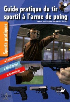 Guide pratique du tir sportif à l'arme de poing. Edition entièrement remise à jour, avec 1 DVD - Chiron - 9782702713525 -