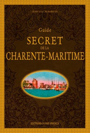 Guide secret de la Charente-Maritime - Ouest-France - 9782737379789 -