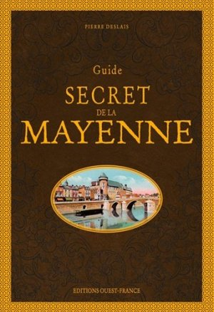 Guide secret de la Mayenne - Ouest-France - 9782737382116 -