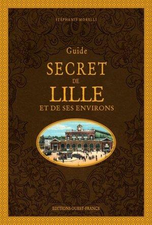 Guide secret de Lille et de ses environs - Ouest-France - 9782737383755 -