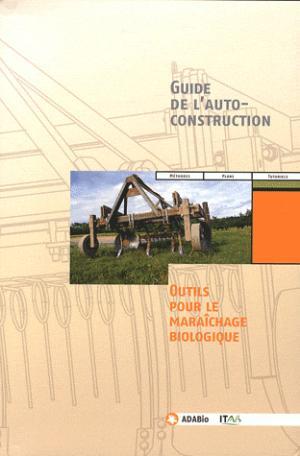 Guide de l'autoconstruction - Outils pour le maraîchage biologique - atelier paysan - 9782746642614 -
