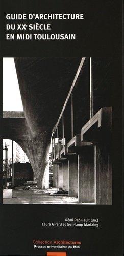 Guide d'architecture du XXe siècle en Midi toulousain - presses universitaires du mirail  - 9782810704699 -
