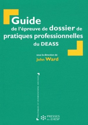 Guide de l'épreuve de dossier de pratiques professionnelles du DEASS - presses de l'ehesp - 9782810900756 -