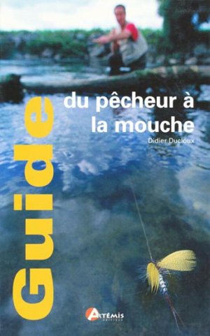 Guide du pêcheur à la mouche - artemis - 9782844162458 -