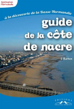 Guide de la Côte de Nacre - corlet - 9782847065404 -