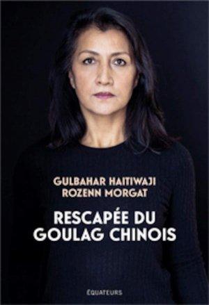 Gulbahar, rescapée de l'enfer du goulag chinois - equateurs - 9782849908235 -