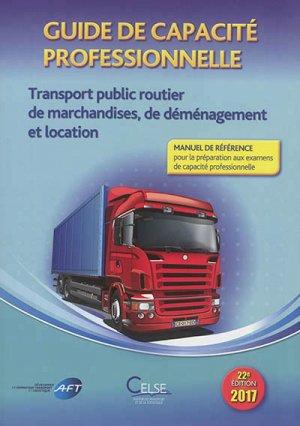 Guide de capacité professionnelle.Transport public routier de marchandises, de déménagement et location - celse - 9782850093944 -