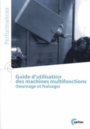 Guide d'utilisation des machines multifonctions (tournage et fraisage) - Centre techniques des industries mécaniques - 9782854009729 -