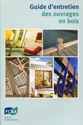 Guide d'entretien des ouvrages en bois - fcba - 9782856840702 -