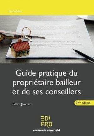 Guide pratique du propriétaire bailleur et des ses conseillers. 3e édition - Edipro - 9782874963674 -