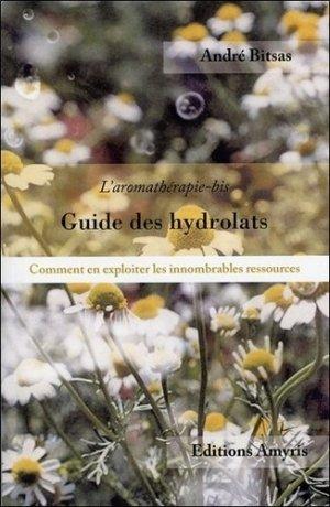 Guide des hydrolats : l'aromathérapie-bis - amyris - 9782875521224 -