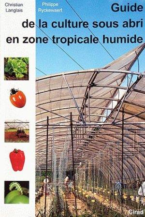 Guide de la culture sous abri en zone tropicale humide - cirad - 9782876144170 -