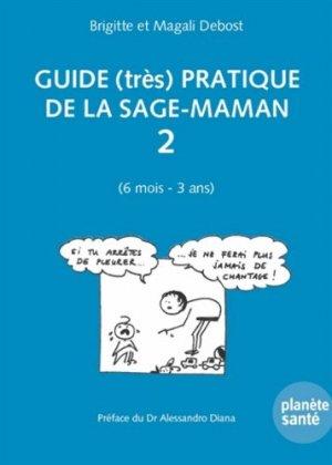 Guide (très) pratique de la sage maman 2 (6 mois - 3 ans) - planete sante - 9782889410323 -