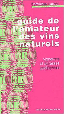 Guide de l'amateur des vins naturels - Vignerons et adresses parisiennes - du rocher - 9782911361555 -