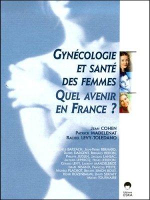Gynécologie et santé des femmes, quel avenir en France ? Etat des lieux et perspectives en 2020 - eska - 9782869119581 -