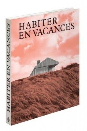 Habiter en vacances. Maisons contemporaines loin des villes - phaidon - 9781838660918 -