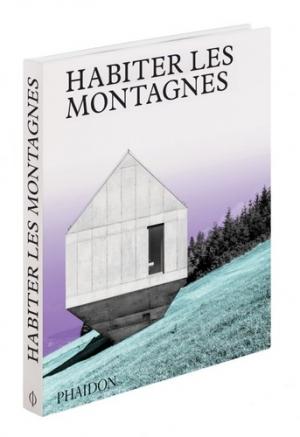 Habiter les montagnes - phaidon - 9781838661779 -