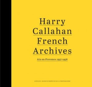 Harry Callahan. French Archives, Aix-en-Provence 1957-1958 - actes sud  - 9782330068301 -