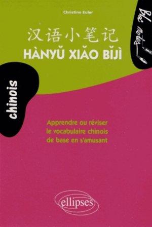 Hanyu Xiao Biji. Apprendre ou réviser le vocabulaire chinois de base en s'amusant - ellipses - 9782729880286