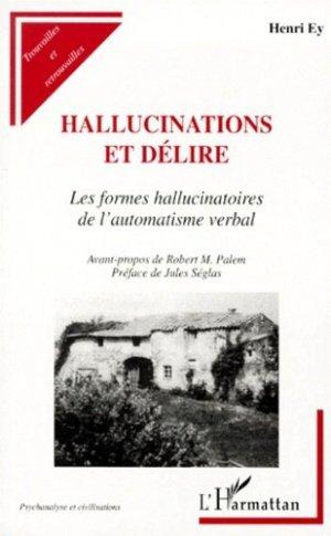 HALLUCINATIONS ET DELIRE. Les formes hallucinatoires de l'automatisme verbal - l'harmattan - 9782738478436 -