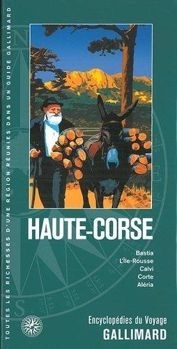 Haute-Corse. Bastia, L'Ile-Rousse, Calvi, Corte, Aléria - gallimard editions - 9782742451074 -
