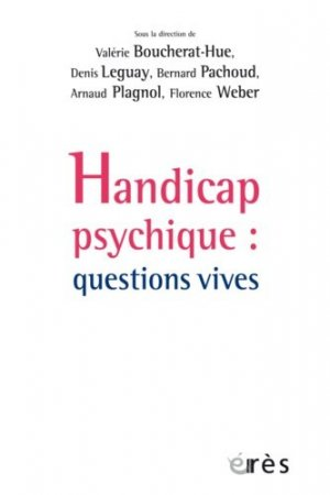 Handicap psychique : questions vives - eres - 9782749251530