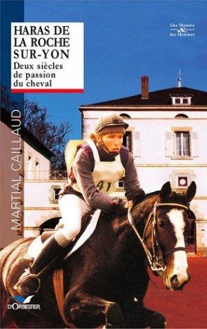 Haras de La Roche-sur-Yon. Deux siècles de passion du cheval - Editions d'Orbestier - 9782842380199 -
