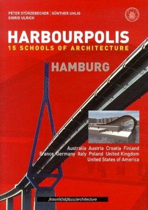 Harbourpolis Hamburg. 15 Schools of Architecture, Edition français-anglais-allemand - Editions Jean-Michel Place - 9782858937431 -