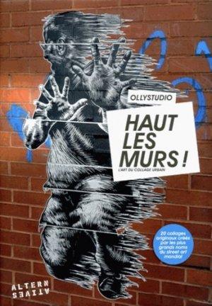 Haut les murs ! L'art du collage urbain - Editions Alternatives - 9782862277639 -