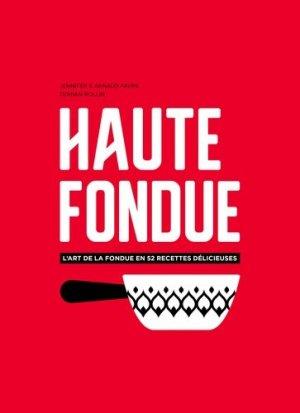 Haute fondue. L'art de la fondue en 52 recettes délicieuses - helvetiq - 9782940481538 -