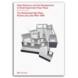 Hans Scharoun and the Evolution of Small Apartment Floor Plans: The Residential High-Rises Romeo and Julia 1954-1959 - Park Books - 9783038601579 -