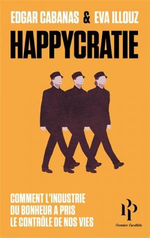 Happycratie : comment l'industrie du bonheur a pris le contrôle de nos vies -  - 9791094841761