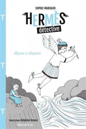 Hermès détective : Ulysse a disparu - magellan et cie - 9782350745930 -