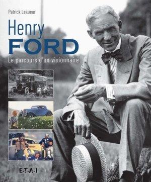 Henri Ford. Le parcours d'un visionnaire - etai - editions techniques pour l'automobile et l'industrie - 9782726897737 -