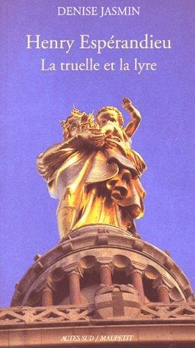 Henry Espérandieu. La truelle et la lyre - actes sud  - 9782742744114 -