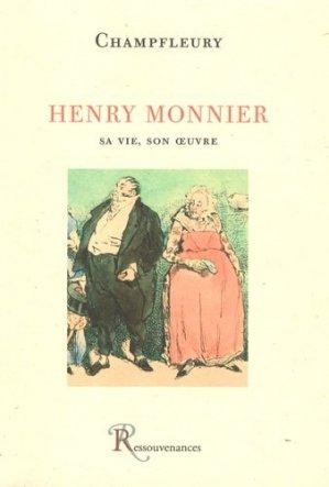 Henry Monnier. Sa vie, son oeuvre, avec un catalogue complet de l'oeuvre - Ressouvenances - 9782845052154 -