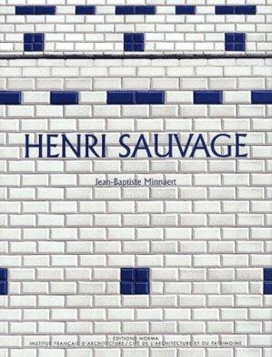 Henri Sauvage. Ou l'exercice du renouvellement - Editions Norma - 9782909283630 -