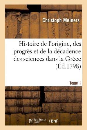 Histoire de l'origine, des progrès et de la décadence des sciences dans la Grèce. T. 1 - hachette livre / bnf - 9782013574655 -