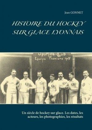 Histoire du hockey sur glace lyonnais. Un siècle de hockey sur glace. Les dates, les acteurs, les photographies, les résultats - Books on Demand Editions - 9782322101436 -
