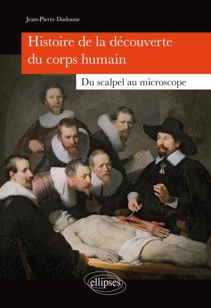 Histoire de la découverte du corps humain - Du scalpel au microscope - ellipses - 9782340013650 -