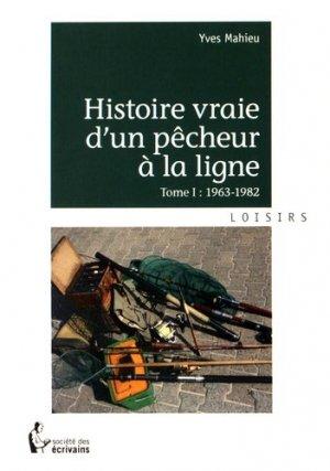 Histoire vraie d'un pêcheur à la ligne. Tome 1, 1963-1982 - societe des ecrivains - 9782342045710 -