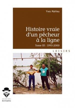 Histoire vraie d'un pêcheur à la ligne. Tome 3, 1993-2000 - societe des ecrivains - 9782342159059 -