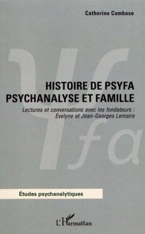 Histoire de Psyfa - Psychanalyse et famille. Lectures et conversations avec les fondateurs : Evelyne et Jean-Georges Lemaire - l'harmattan - 9782343155319 -