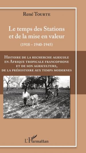Histoire de la recherche agricole en Afrique tropicale francophone et de son agriculture de la Préhistoire au Temps modernes Volume III - l'harmattan - 9782343179636 -