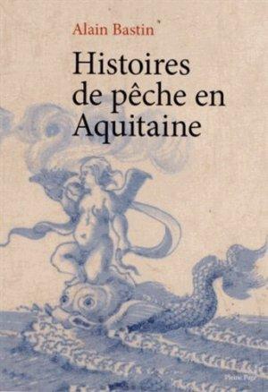 Histoires de pêche en Aquitaine - Pleine Page - 9782360420155 -