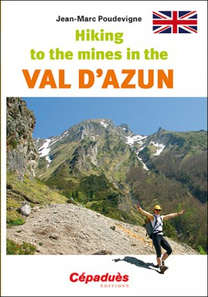 Hiking to the mines in the Val d'Azun - cepadues - 9782364935471 -